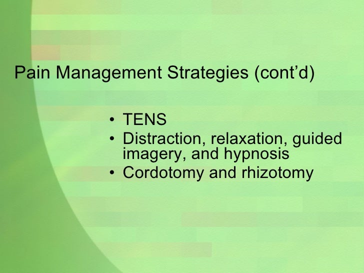 Pain Management Strategies (cont'd) <ul><li>TENS </li></ul><ul><li>Distraction, relaxation, guided imagery, and hypnosis <...
