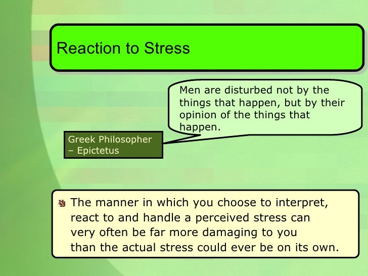 <ul><li>The manner in which you choose to interpret,  react to and handle a perceived stress can  very often be far more d...