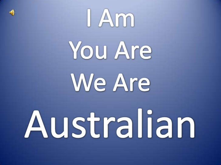 I Am <br />You Are<br />We Are<br />Australian<br />