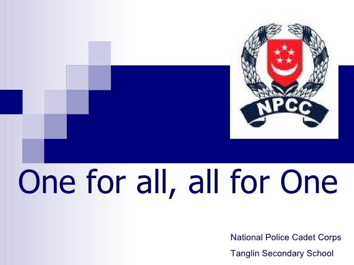 One for all, all for One National Police Cadet Corps Tanglin Secondary School