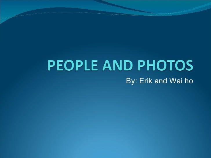 By: Erik and Wai ho
