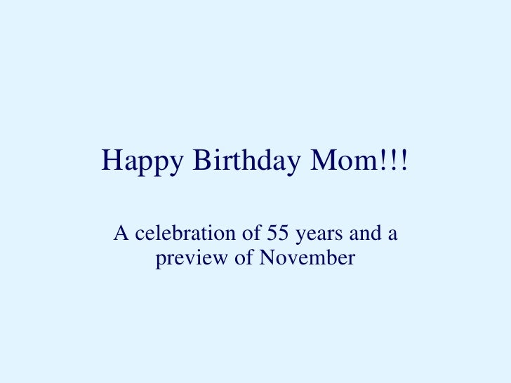 Happy Birthday Mom!!! A celebration of 55 years and a preview of November