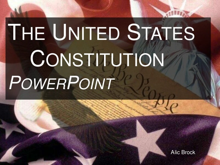 The United States 			Constitution <br />PowerPoint<br />Alic Brock<br />