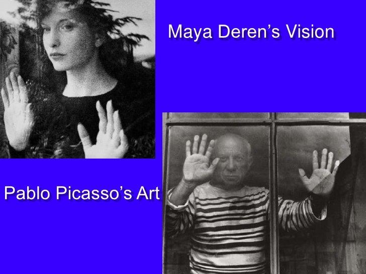 Maya Deren's Vision<br />Pablo Picasso's Art<br />