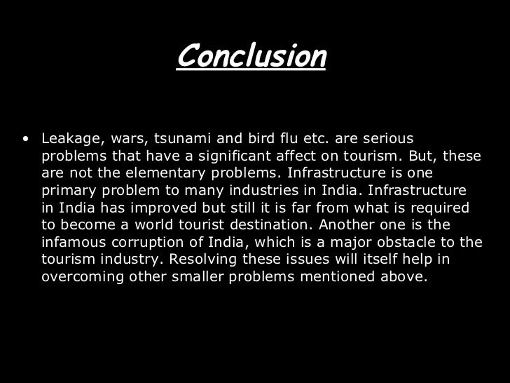 tourism in india essay conclusion In this chapter researcher is going to present the conclusion towards india via the media like news papers and tv of tourism in india and also.