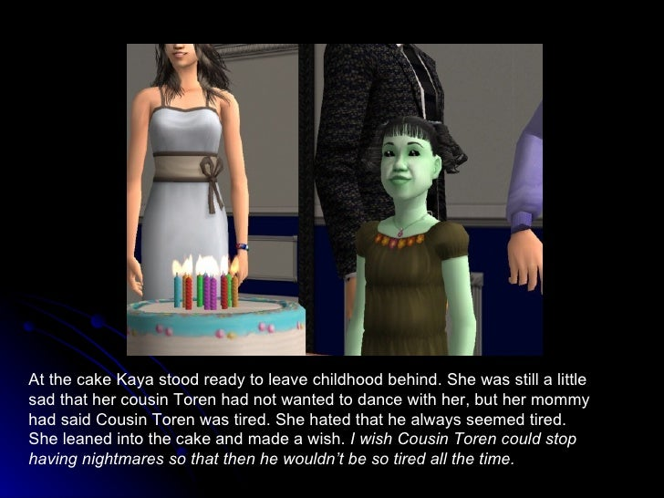 At the cake Kaya stood ready to leave childhood behind. She was still a little sad that her cousin Toren had not wanted to...