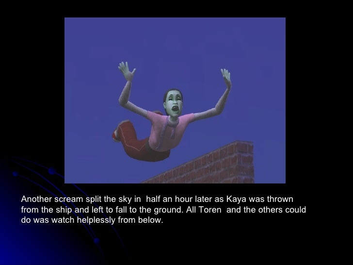 Another scream split the sky in  half an hour later as Kaya was thrown from the ship and left to fall to the ground. All T...