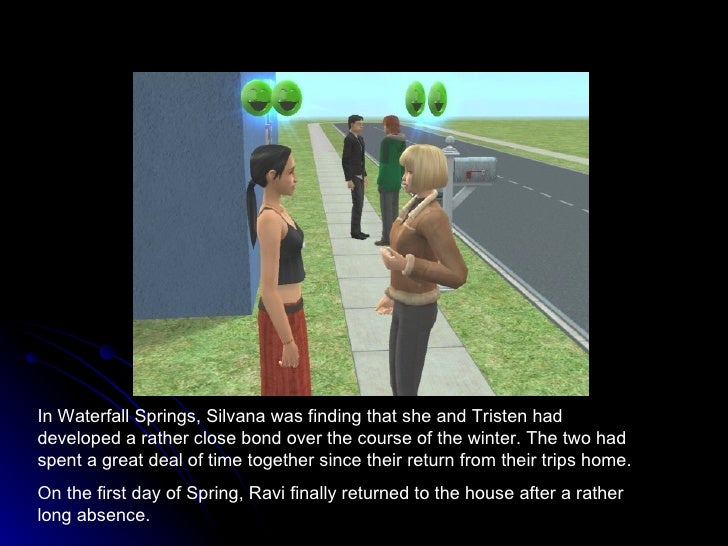 In Waterfall Springs, Silvana was finding that she and Tristen had developed a rather close bond over the course of the wi...