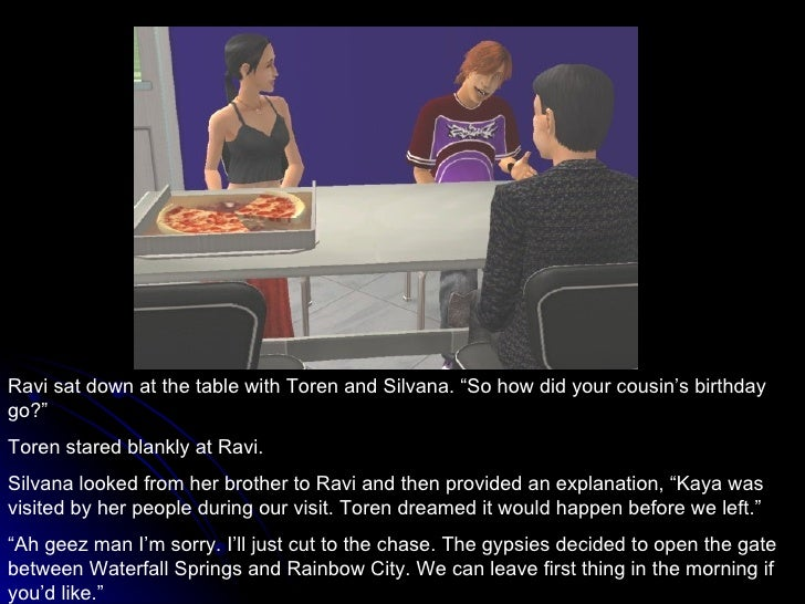 """Ravi sat down at the table with Toren and Silvana. """"So how did your cousin's birthday go?"""" Toren stared blankly at Ravi.  ..."""