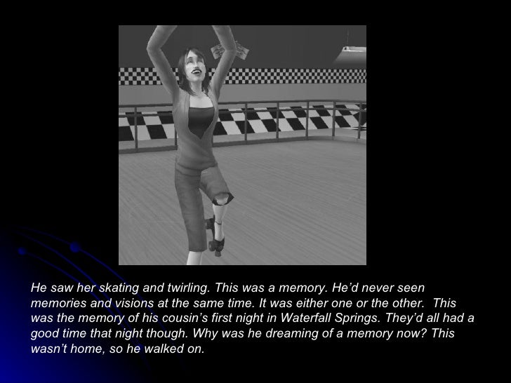 He saw her skating and twirling. This was a memory. He'd never seen memories and visions at the same time. It was either o...