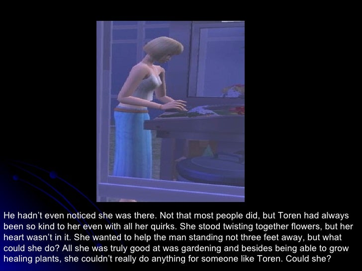 He hadn't even noticed she was there. Not that most people did, but Toren had always been so kind to her even with all her...