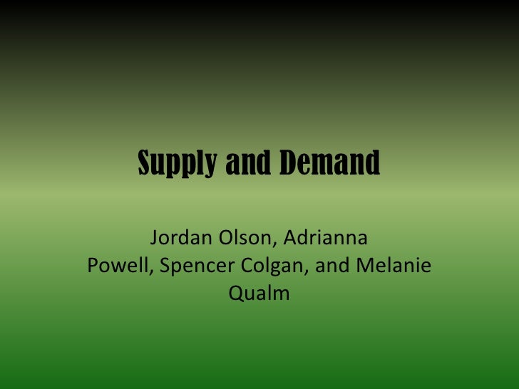 Supply and Demand<br />Jordan Olson, Adrianna Powell, Spencer Colgan, and Melanie Qualm<br />