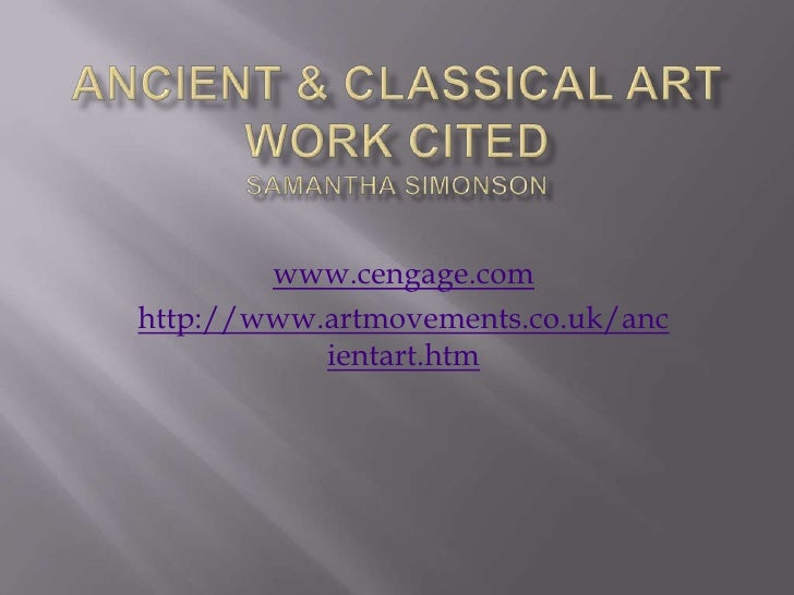 Ancient & Classical ArtWork Cited Samantha Simonson<br />www.cengage.com<br />http://www.artmovements.co.uk/ancientart.htm...