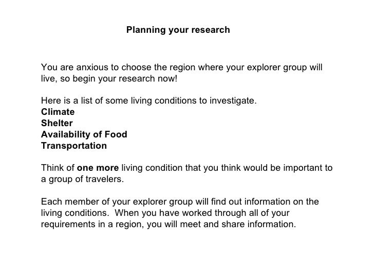 Planning your research   You are anxious to choose the region where your explorer group will live, so begin your research ...