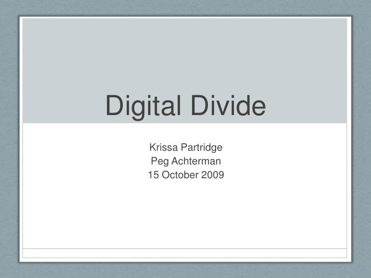 Digital Divide<br />Krissa Partridge<br />Peg Achterman<br />15 October 2009<br />
