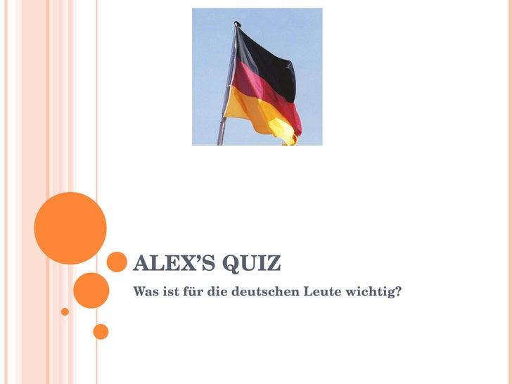 ALEX'S QUIZ Was ist für die deutschen Leute wichtig?