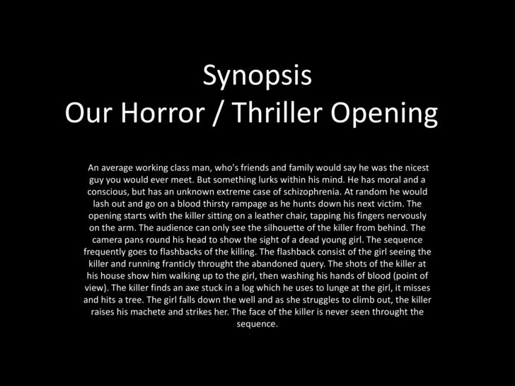 SynopsisOur Horror / Thriller Opening<br /> An average working class man, who's friends and family would say he was ...