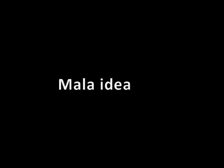 Mala idea<br />