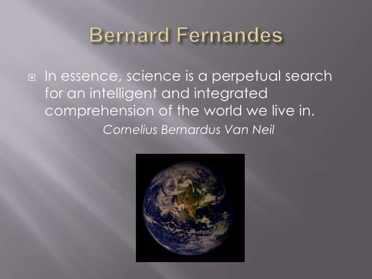 Bernard Fernandes<br />In essence, science is a perpetual search for an intelligent and integrated comprehension of the wo...