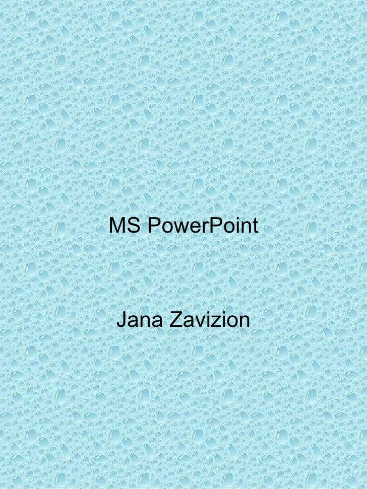 <ul><li>MS PowerPoint </li></ul><ul><li>Jana Zavizion </li></ul>