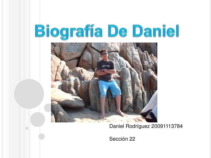 Biografía De Daniel<br />Daniel Rodríguez 20091113784<br />Sección 22<br />