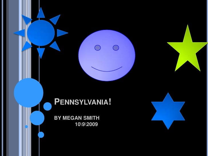 BY MEGAN SMITH1092009<br />Pennsylvania!<br />