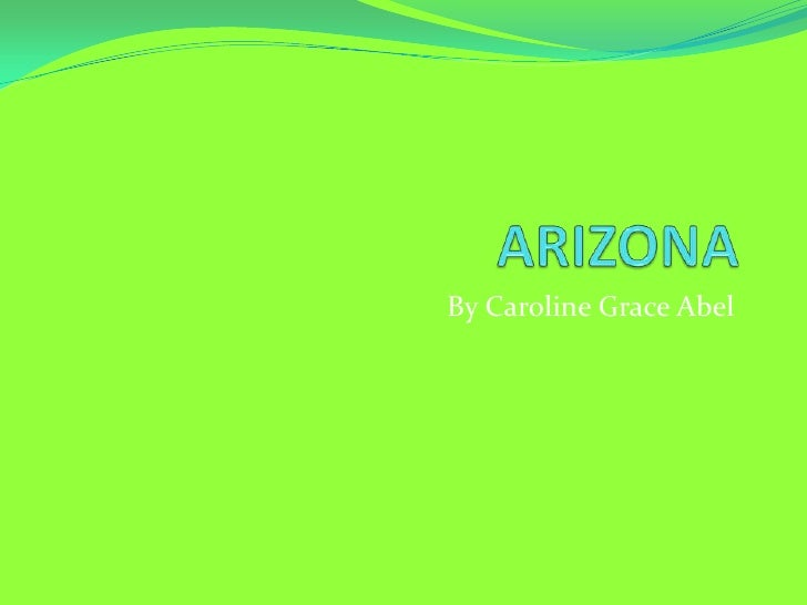 ARIZONA<br />By Caroline Grace Abel<br />