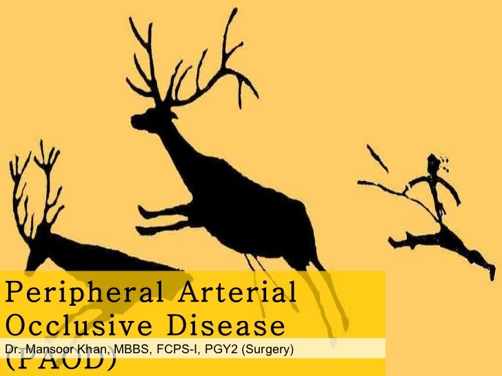 Peripheral Arterial Occlusive Disease (PAOD) Dr. Mansoor Khan, MBBS, FCPS-I, PGY2 (Surgery)