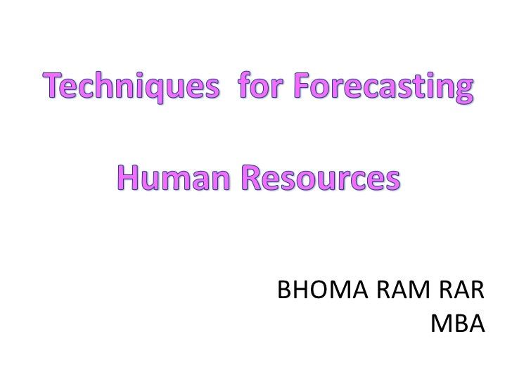 Techniques  for Forecasting <br />Human Resources<br />BHOMA RAM RAR <br />MBA<br />