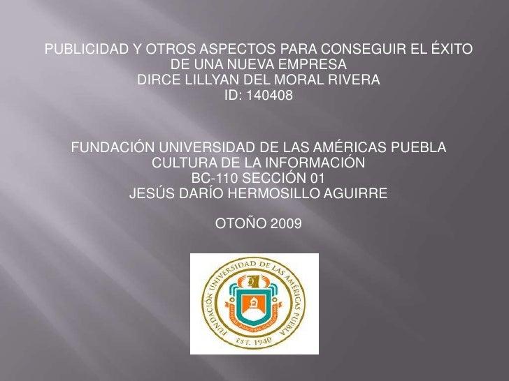 PUBLICIDAD Y OTROS ASPECTOS PARA CONSEGUIR EL ÉXITO DE UNA NUEVA EMPRESADIRCE LILLYAN DEL MORAL RIVERAID: 140408<br />FUND...