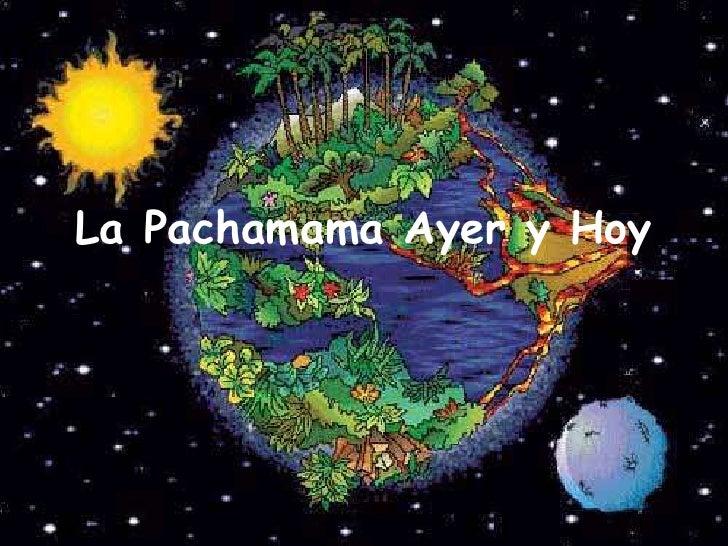 La Pachamama Ayer y Hoy<br />