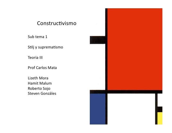 Construc)vismo  Subtema1  S)ljysuprema)smo  TeoriaIII  ProfCarlosMata  LizethMora HamitMalum RobertoSojo...