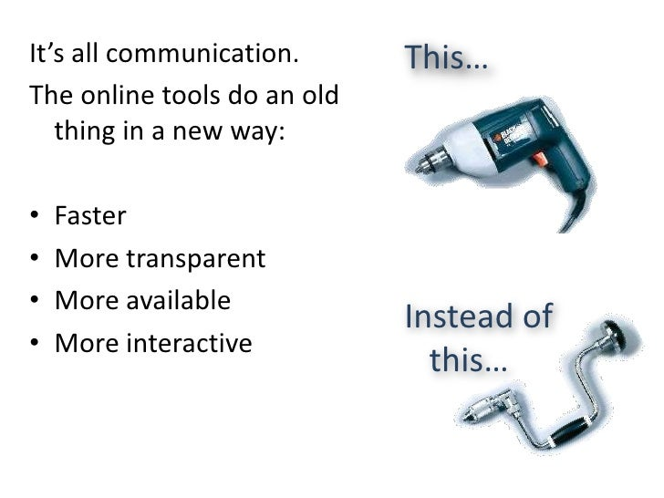 It's all communication.<br />The online tools do an old thing in a new way:<br />Faster<br />More transparent<br />More av...