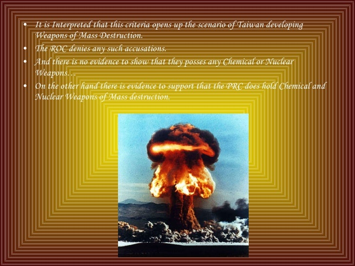 <ul><li>It is Interpreted that this criteria opens up the scenario of Taiwan developing Weapons of Mass Destruction. </li>...