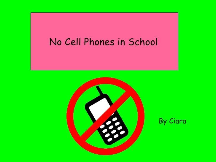 No Cell Phones in School   By Ciara