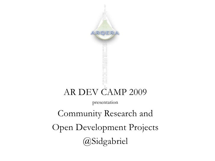 AR DEV CAMP 2009 <br />presentation<br />Community Research and <br />Open Development Projects<br />@Sidgabriel<br />