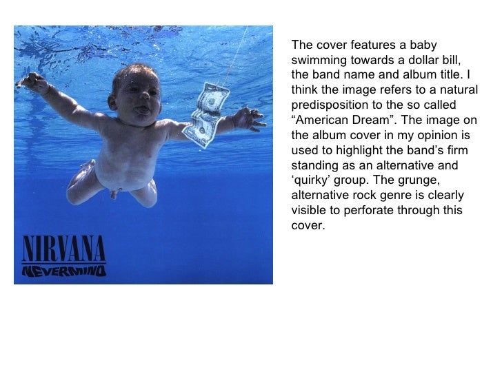 The cover features a baby swimming towards a dollar bill, the band name and album title. I think the image refers to a nat...