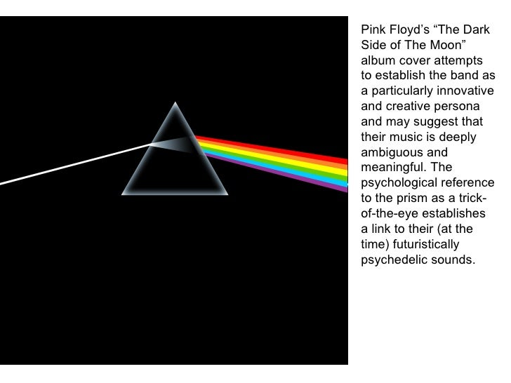 """Pink Floyd's """"The Dark Side of The Moon"""" album cover attempts to establish the band as a particularly innovative and creat..."""