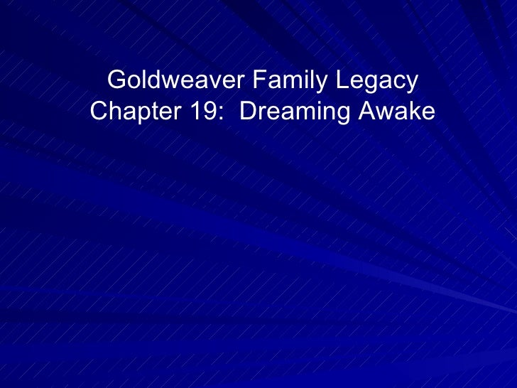 Goldweaver Family Legacy Chapter 19: Dreaming Awake