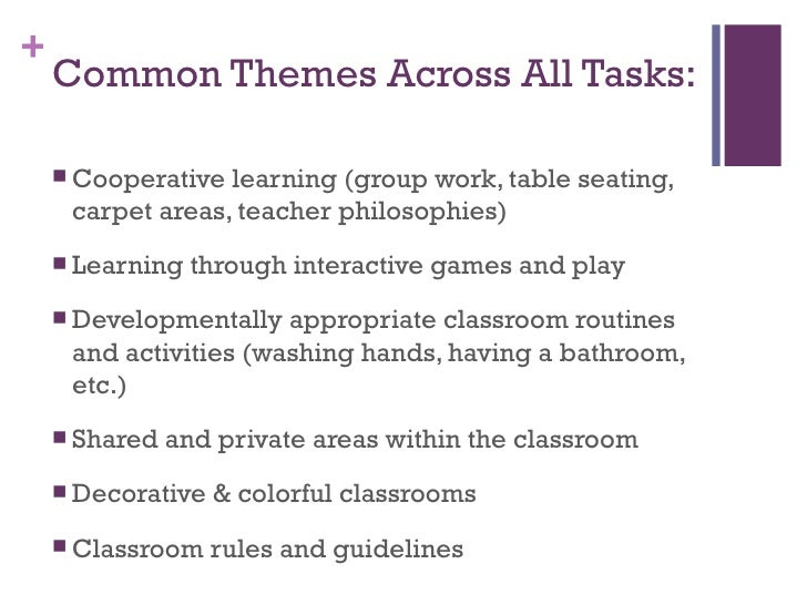 Common Themes Across All Tasks: <ul><li>Cooperative learning (group work, table seating, carpet areas, teacher philosophie...