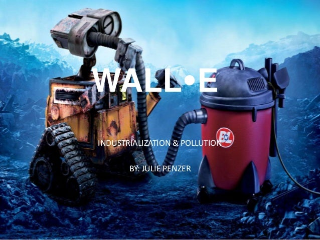 WALL-E Industrialization And Pollution