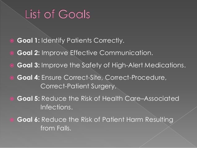 importance of adherence to the commissions safety goals Joint commission national patient safety goals page content the joint commission evaluates and accredits nearly 15,000 health care organizations and programs in the united states and is the nation's predominant standards-setting and accrediting body in health care.