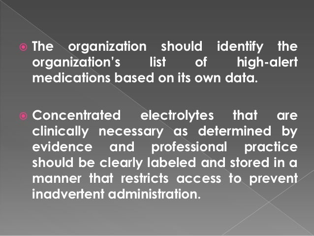    The organization should identify the    organization's  list     of   high-alert    medications based on its own data....