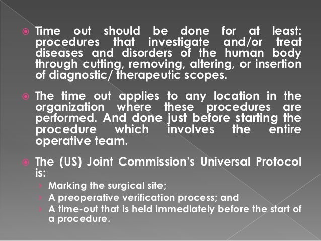    Time out should be done for at least:    procedures that investigate and/or treat    diseases and disorders of the hum...