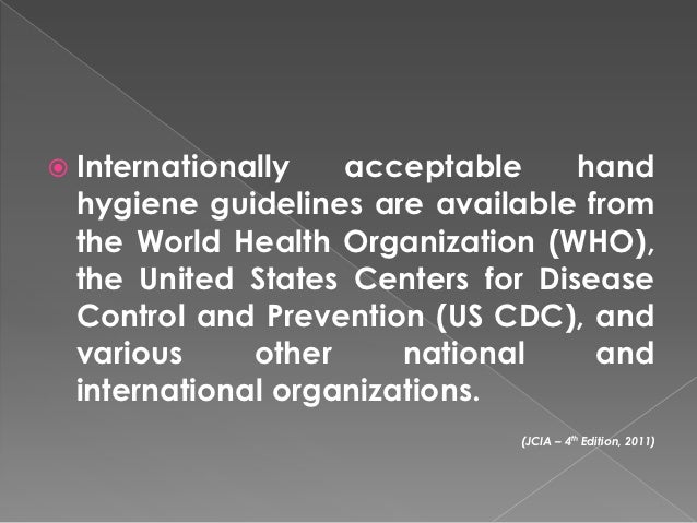  Internationally   acceptable     hand  hygiene guidelines are available from  the World Health Organization (WHO),  the ...