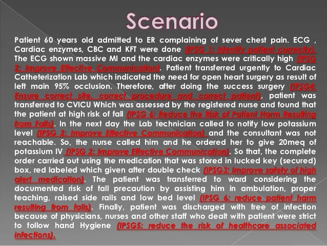 Patient 60 years old admitted to ER complaining of sever chest pain. ECG ,Cardiac enzymes, CBC and KFT were done (IPSG 1: ...