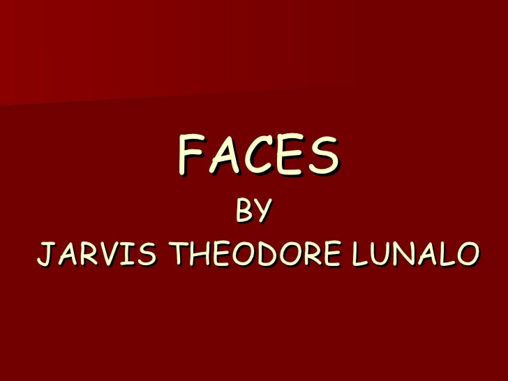 FACES BY  JARVIS THEODORE LUNALO