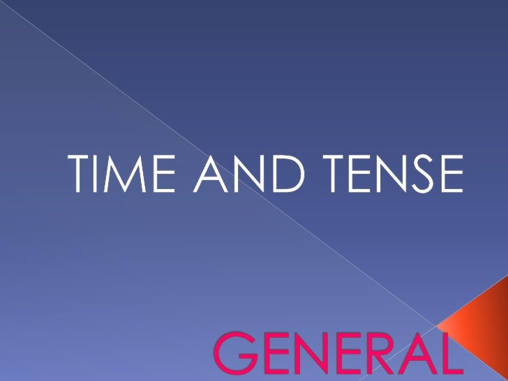 GENERAL<br />TIME AND TENSE<br />