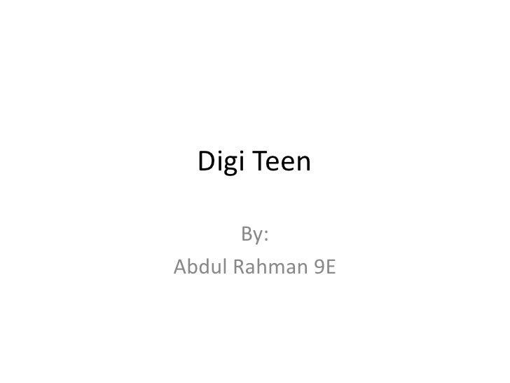 Digi Teen <br />By:<br />Abdul Rahman 9E<br />