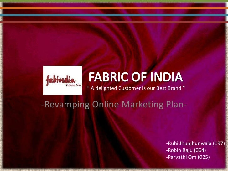 """FABRIC OF INDIA<br />"""" A delighted Customer is our Best Brand """"<br /><ul><li>Revamping Online Marketing Plan-"""